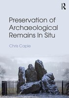 Preservation Of Archaeological Remains In Situ: A Reader