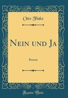 Nein und Ja: Roman (Classic Reprint) - Otto Flake