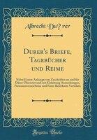 Dürer's Briefe, Tagebücher und Reime: Nebst Einem Anhange von Zuschriften an und für Dürer - Albrecht Dürer