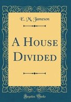 A House Divided (Classic Reprint) - E. M. Jameson