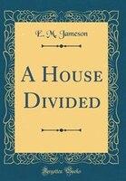A House Divided (Classic Reprint) - E. M. Jameson