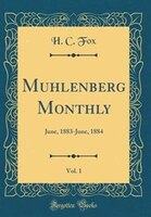 Muhlenberg Monthly, Vol. 1: June, 1883-June, 1884 (Classic Reprint)