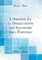 L'AmnÚsie Et la Dissociation des Souvenirs par l'+motion (Classic Reprint) - Pierre Janet