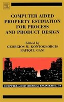 Computer Aided Property Estimation For Process And Product Design: Computers Aided Chemical Engineering