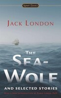 The Sea-wolf And Selected Stories