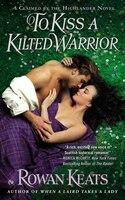 To Kiss A Kilted Warrior: A Claimed By The Highlander Novel