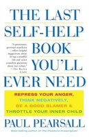 The Last Self-Help Book You'll Ever Need: Repress Your Anger, Think Negatively, Be A Good Blamer, And Throttle Your Inner