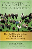 Investing Without Borders: How Six Billion Investors Can Find Profits in the Global Economy