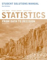 Student Solutions Manual to accompany Statistics:  From Data to Decision, 2e: From Data to Decision