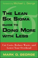 The Lean Six Sigma Guide To Doing More With Less: Cut Costs, Reduce Waste, And Lower Your Overhead