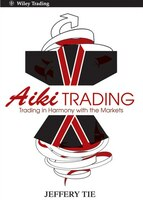 Aiki Trading: Trading in Harmony with the Markets - Jeffery Tie