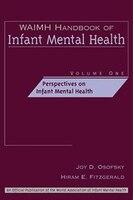WAIMH Handbook of Infant Mental Health, Perspectives on Infant Mental Health: Perspectives on Infant Mental Health