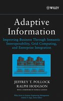 Adaptive Information: Improving Business Through Semantic Interoperability, Grid Computing, and Enterprise Integration