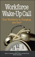 Workforce Wake-up Call: Your Workforce Is Changing, Are You