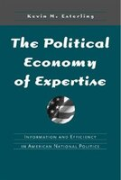The Political Economy of Expertise: Information and Efficiency in American National Politics