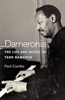 Dameronia: The Life and Music of Tadd Dameron