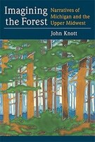 Imagining the Forest: Narratives of Michigan and the Upper Midwest