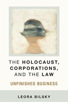 The Holocaust, Corporations, And The Law: Unfinished Business