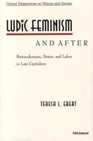 Ludic Feminism and After: Postmodernism, Desire, and Labor in Late Capitalism