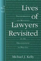 Lives of Lawyers Revisited: Transformation and Resilience in the Organizations of Practice
