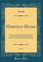 Harvest-Home, Vol. 3: Consisting of Supplementary Gleanings, Original Dramas and Poems, Contributions of Literary Friends - Pratt Pratt