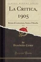 La Critica, 1905, Vol. 3: Rivista di Letteratura, Storia e Filosofia (Classic Reprint) - Benedetto Ccroce