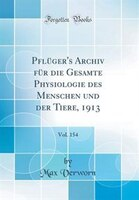 Pflüger's Archiv für die Gesamte Physiologie des Menschen und der Tiere, 1913, Vol. 154 (Classic Reprint) - Max Verworn