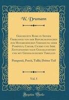 Geschichte Roms in Seinem Übergange von der Republikanischen zur Monarchischen Verfassung oder Pompeius, Caesar, Cicero und - W. Drumann