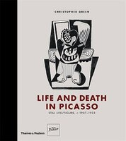 Life And Death In Picasso: Still Life/figure C 1907-1933