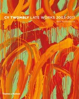 Cy Twombly: Late Works 2003-2011