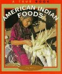 True Books:  American Indian Foods: American Indians