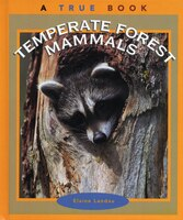 True Books: Temperate Forest Mammals: Animals