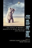 Off with Her Head!: The Denial Of Women's Identity In Myth, Religion, And Culture