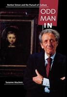 Odd Man In: Norton Simon and the Pursuit of Culture - Suzanne Muchnic