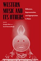 Western Music And Its Others: Difference, Representation, And Appropriation In Music