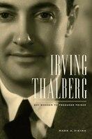 Irving Thalberg: Boy Wonder to Producer Prince