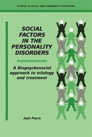 Social Factors in the Personality Disorders: A Biopsychosocial Approach to Etiology and Treatment