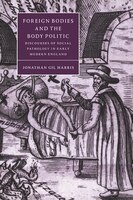 Foreign Bodies and the Body Politic: Discourses of Social Pathology in Early Modern England