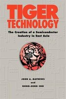 Tiger Technology: The Creation Of A Semiconductor Industry In East Asia