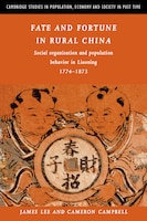 Fate and Fortune in Rural China: Social Organization and Population Behavior in Liaoning 1774-1873