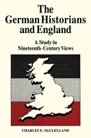 The German Historians and England: A Study in Nineteenth-Century Views