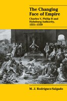 The Changing Face of Empire: Charles V, Phililp II and Habsburg Authority, 1551-1559