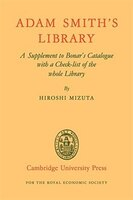Adam Smiths Library: A Supplement to Bonars Catalogue with a Checklist of the whole Library