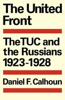 The United Front: The TUC and the Russians 1923-1928