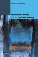 Modernism, Ireland and the Erotics of Memory