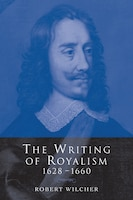 The Writing of Royalism 1628-1660