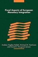 Fiscal Aspects of European Monetary Integration