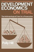 Development Economics on Trial: The Anthropological Case for a Prosecution