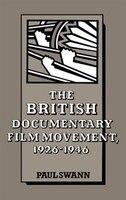 The British Documentary Film Movement, 1926-1946: BRITISH FILM DOCUMENTARY MOVEM - Paul Swann