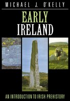 Early Ireland: An Introduction to Irish Prehistory